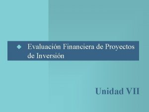 u Evaluacin Financiera de Proyectos de Inversin Unidad