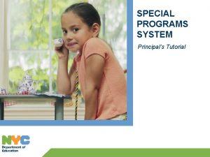 SPECIAL PROGRAMS SYSTEM Principals Tutorial Principals Login Web