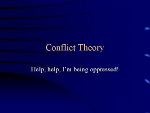 Conflict Theory Help help Im being oppressed Conflict