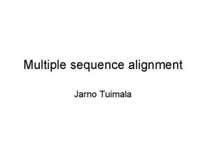 Multiple sequence alignment Jarno Tuimala Scoring matrices Uses