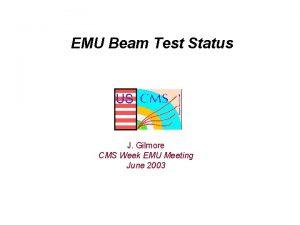 EMU Beam Test Status US J Gilmore CMS