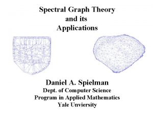 Spectral Graph Theory and its Applications Daniel A