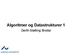 Algoritmer og Datastrukturer 1 Gerth Stlting Brodal Kursusbeskrivelsen