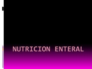 NUTRICION ENTERAL NUTRICION ENTERAL INDICACIONES Mal estado nutricio
