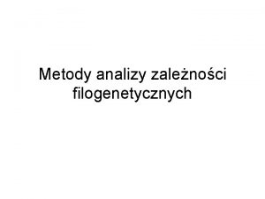 Metody analizy zalenoci filogenetycznych Metoda UPGMA Unweighted Pair
