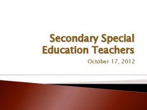 Secondary Special Education Teachers October 17 2012 Special