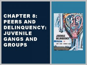 CHAPTER 8 PEERS AND DELINQUENCY JUVENILE GANGS AND