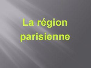 La rgion parisienne 1 La domination de lagglomration