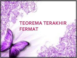 TEOREMA TERAKHIR FERMAT HISTORIS TEOREMA TERAKHIR FERMAT TEOREMA