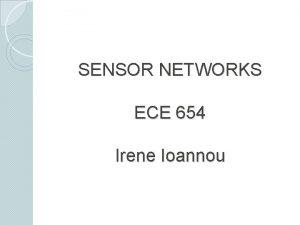 SENSOR NETWORKS ECE 654 Irene Ioannou Sensor networks