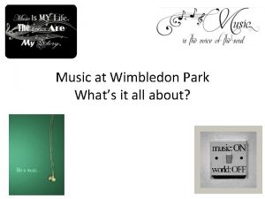 Music at Wimbledon Park Whats it all about
