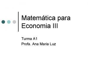 Matemtica para Economia III Turma A 1 Profa