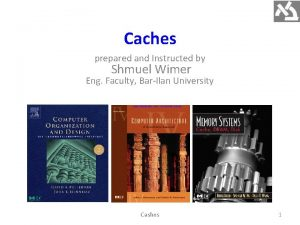 Caches prepared and Instructed by Shmuel Wimer Eng