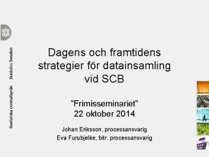 Dagens och framtidens strategier fr datainsamling vid SCB