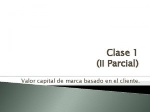 Clase 1 II Parcial Valor capital de marca