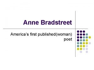 Anne Bradstreet Americas first publishedwoman poet Anne Bradstreet