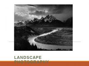LANDSCAPE PHOTOGRAPHY Shooting Landscape Goal To make landscape