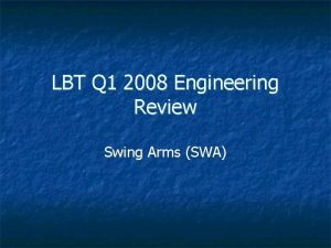 LBT Q 1 2008 Engineering Review Swing Arms