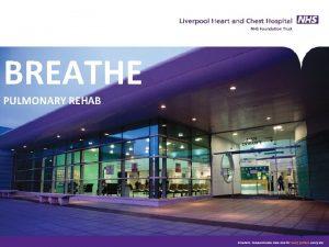 BREATHE PULMONARY REHAB What is pulmonary rehabilitation PR