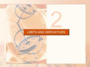 2 LIMITS AND DERIVATIVES LIMITS AND DERIVATIVES 2