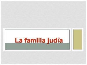 La familia juda Las familias judas eran muy