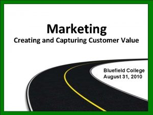 Marketing Creating and Capturing Customer Value Bluefield College