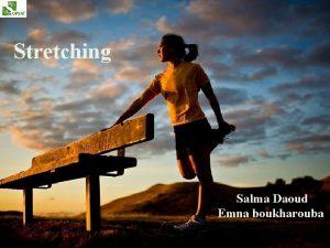 Stretching Salma Daoud Emna boukharouba Plan I Dfinition