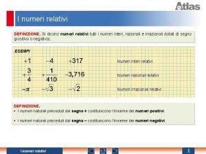 I numeri relativi DEFINIZIONE Si dicono numeri relativi
