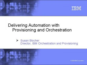 Delivering Automation with Provisioning and Orchestration Susan Blocher