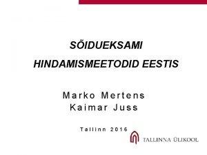 SIDUEKSAMI HINDAMISMEETODID EESTIS Marko Mertens Kaimar Juss Tallinn