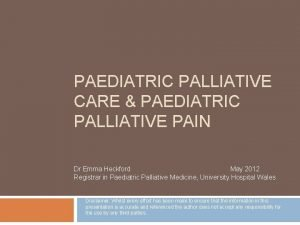 PAEDIATRIC PALLIATIVE CARE PAEDIATRIC PALLIATIVE PAIN Dr Emma