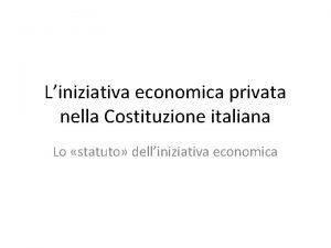 Liniziativa economica privata nella Costituzione italiana Lo statuto