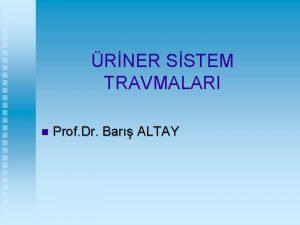 RNER SSTEM TRAVMALARI n Prof Dr Bar ALTAY