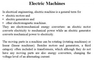 Electric Machines In electrical engineering electric machine is