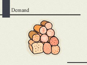 Demand Consumer Demand Consumers demand functions Changes in