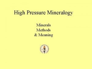 High Pressure Mineralogy Minerals Methods Meaning Quart z