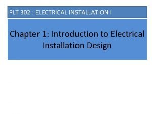 PLT 302 ELECTRICAL INSTALLATION I Chapter 1 Introduction