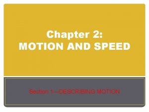 Chapter 2 MOTION AND SPEED Section 1DESCRIBING MOTION