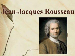 JeanJacques Rousseau 1 CONTEXTO HISTRICO Siglo XVIII siglo
