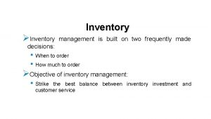 Inventory Inventory management is built on two frequently