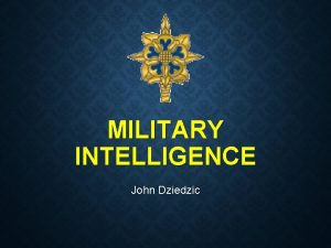 MILITARY INTELLIGENCE John Dziedzic MISSION OF MILITARY INTELLIGENCE