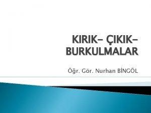 KIRIK IKIKBURKULMALAR r Gr Nurhan BNGL KIRIK TANIMI