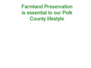 Farmland Preservation is essential to our Polk County