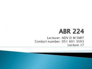 ABR 224 Lecturer ADV D M SMIT Contact