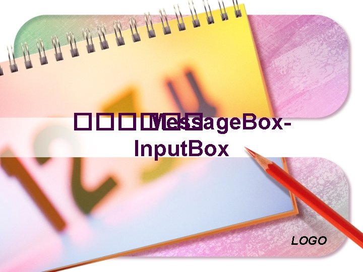 Message Box Input Box LOGO Message Box Input