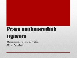 Pravo meunarodnih ugovora Meunarodno javno pravo I vjebe