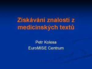 Zskvn znalost z medicnskch text Petr Kolesa Euro