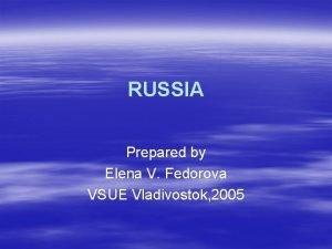 RUSSIA Prepared by Elena V Fedorova VSUE Vladivostok