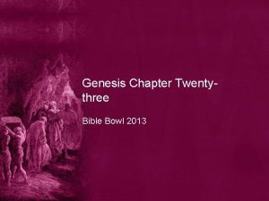 Genesis Chapter Twentythree Bible Bowl 2013 Genesis 23