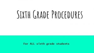 Sixth Grade Procedures For ALL sixth grade students